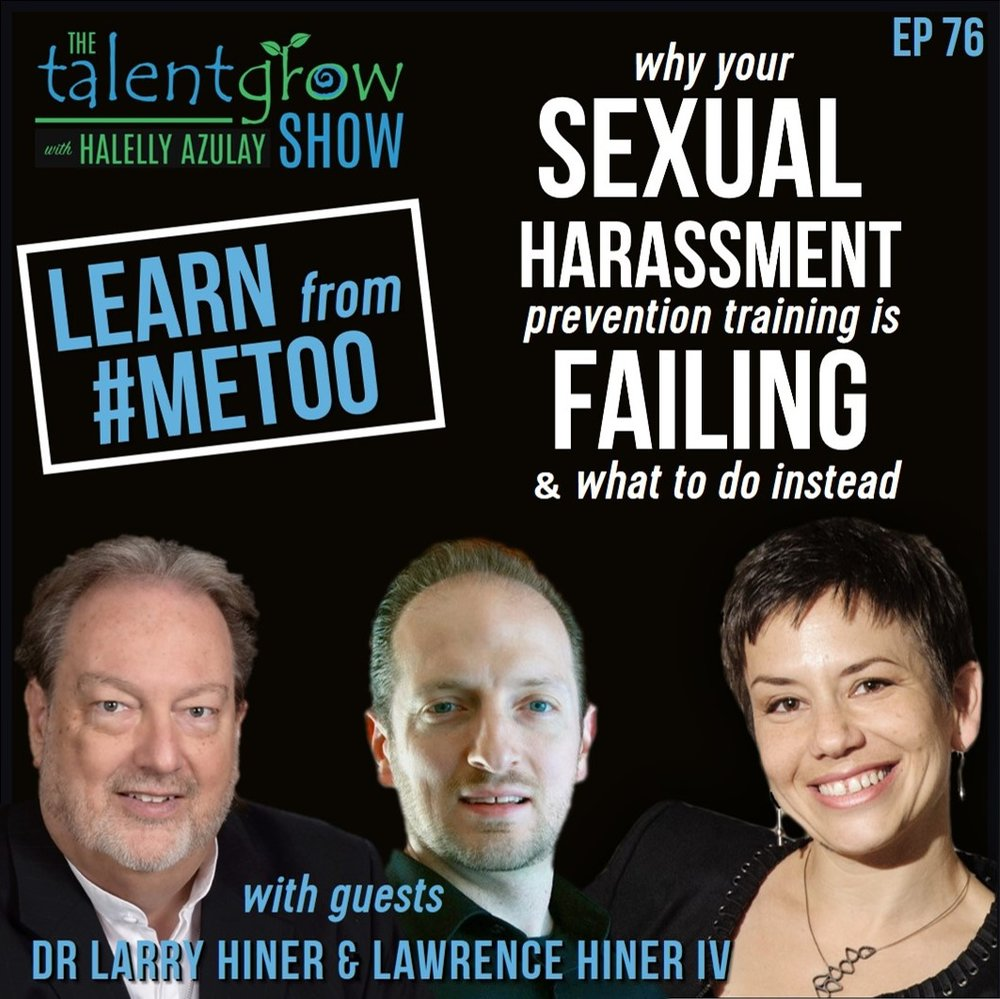 76: Learn from #metoo: why your sexual harassment prevention training is failing and what to do instead with leadership educators Dr. Larry and Lawrence Hiner