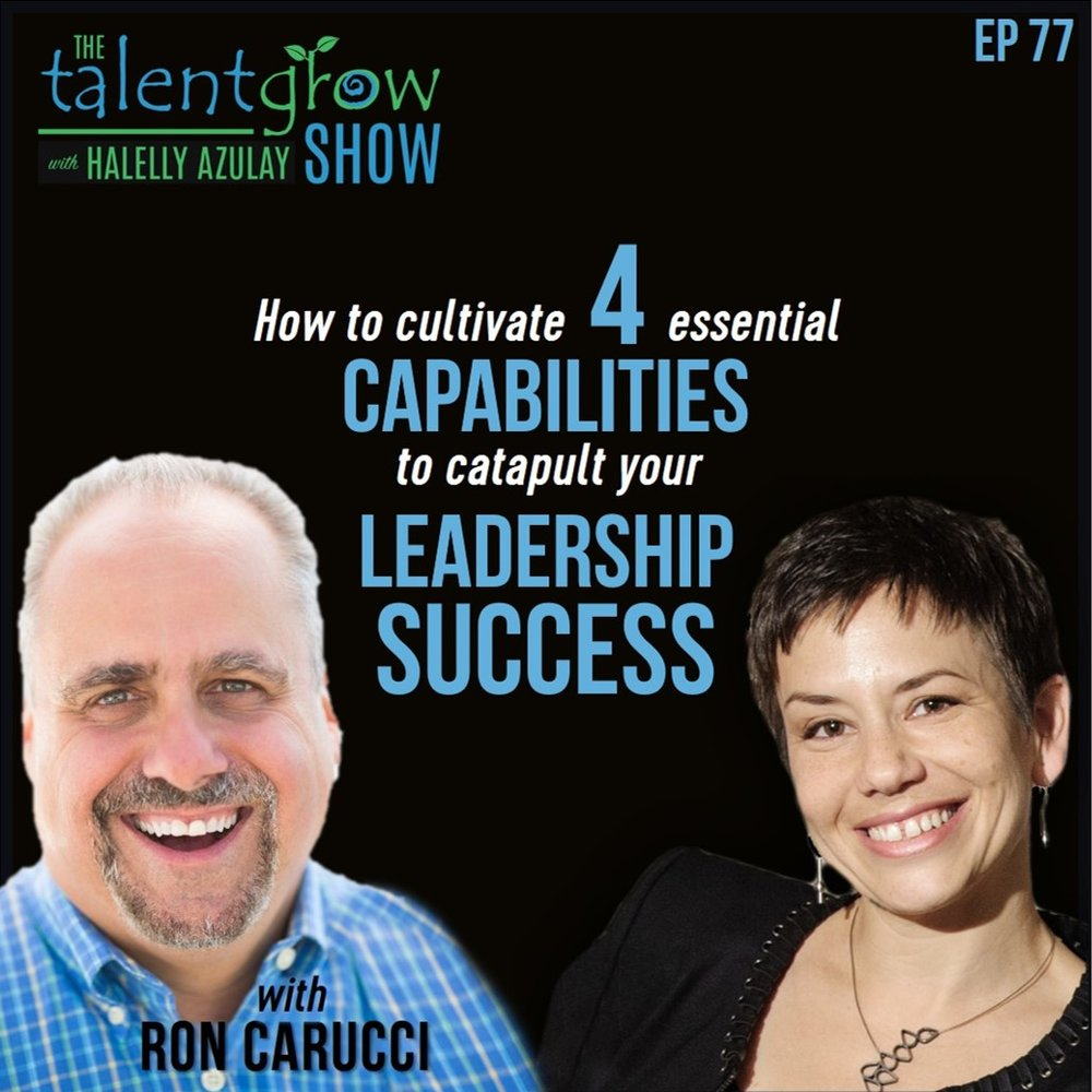 77: How to cultivate 4 essential capabilities to catapult your leadership success with Ron Carucci on the TalentGrow Show podcast with Halelly Azulay