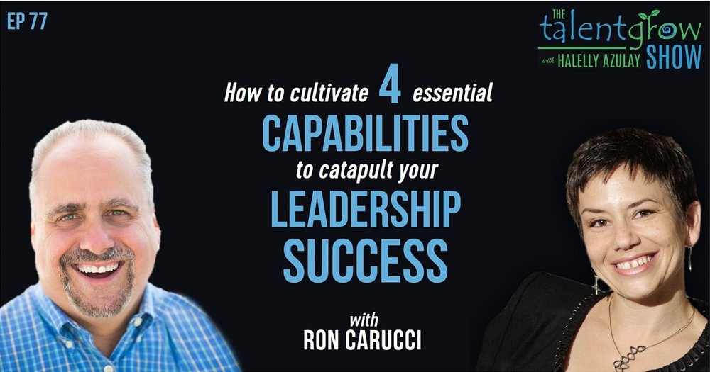ep 77 FB How to cultivate 4 essential capabilities to catapult your leadership success with Ron Carucci on the TalentGrow Show with Halelly Azulay