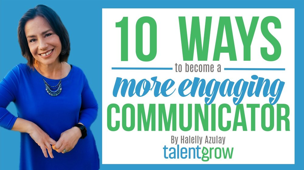 10 ways to become a more engaging communicator by Halelly Azulay TalentGrow image.jpg