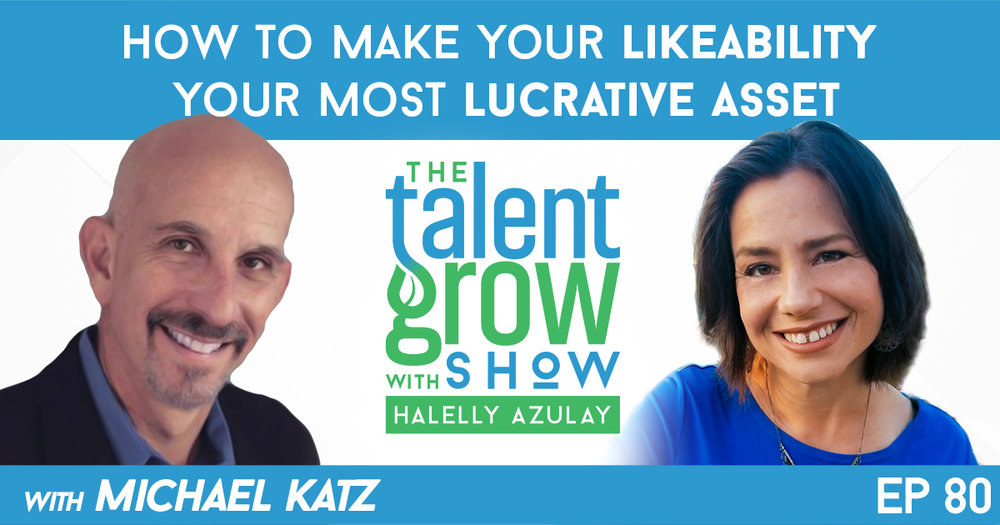 How to make your likeability your most lucrative asset with Michael Katz on the TalentGrow Show with Halelly Azulay