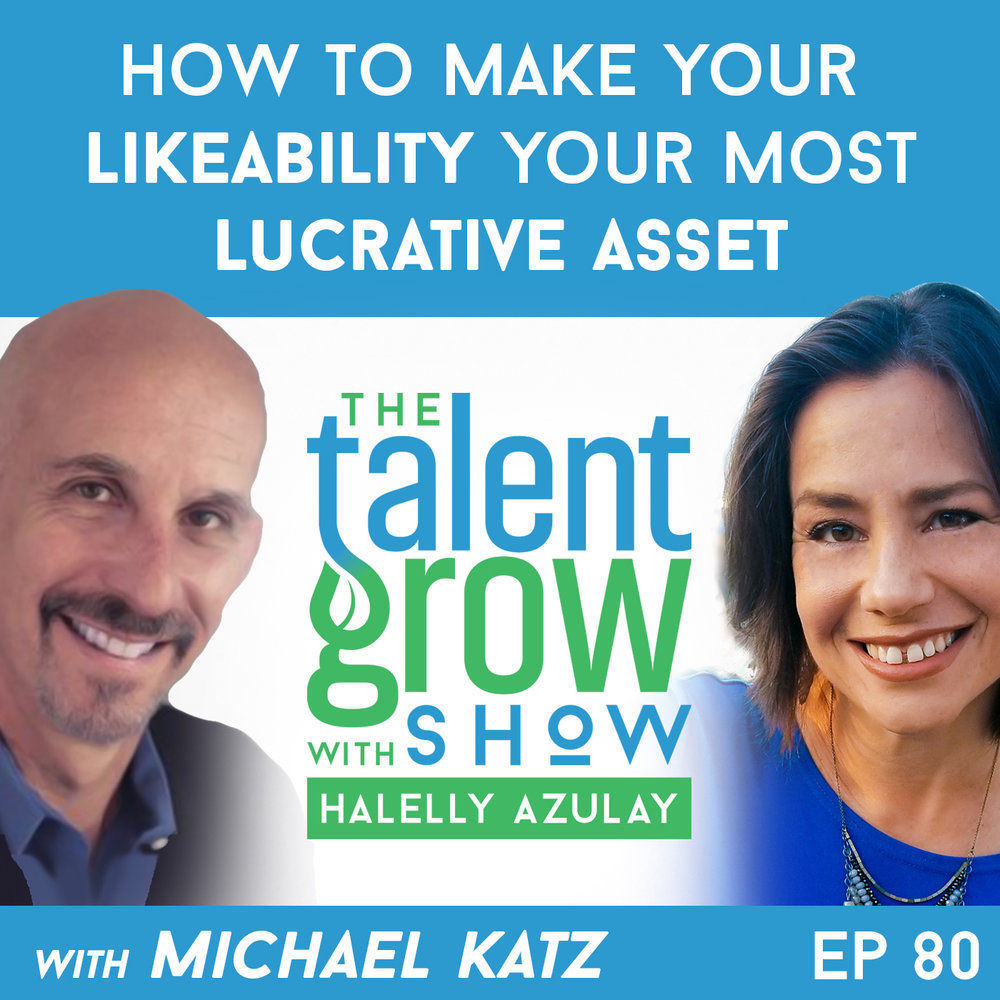 80: How to make your likeability your most lucrative asset with Michael Katz