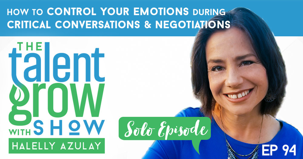 Ep094 Solo How to Control Your Emotions during Critical Conversations and Negotiations on TalentGrow Show with Halelly Azulay