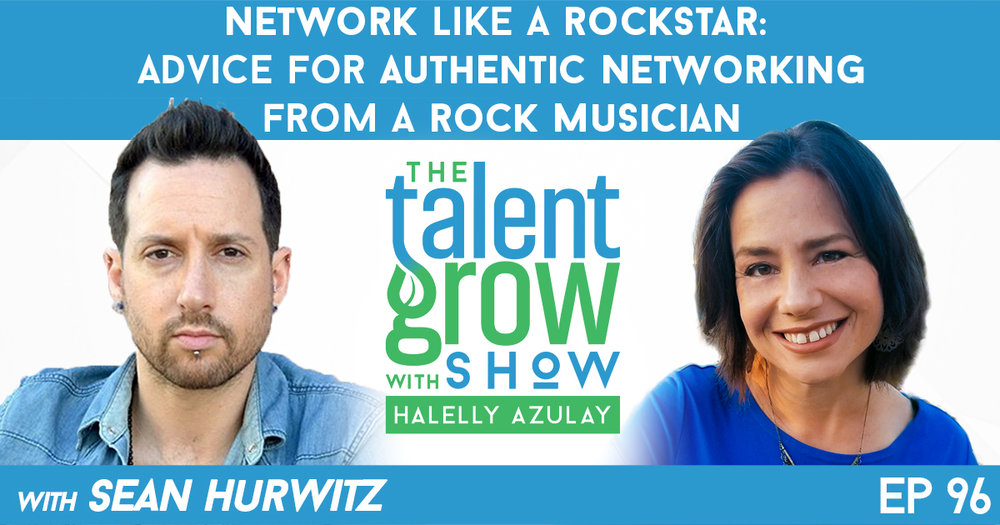 ep096 Sean Hurwitz Network like a rockstar advice for authentic networking from a rock musician with Sean Hurwitz TalentGrow Show with Halelly Azulay
