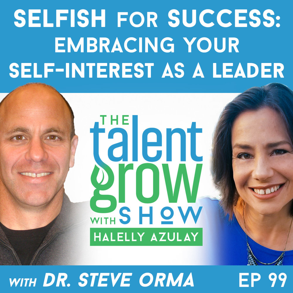 99: Selfish For Success -- Embracing Your Self-Interest as a Leader with Dr. Steve Orma