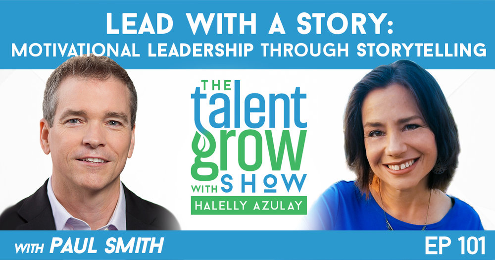 Ep101 Lead with a Story Motivational Leadership through Storytelling with Paul Smith on TalentGrow Show Halelly Azulay