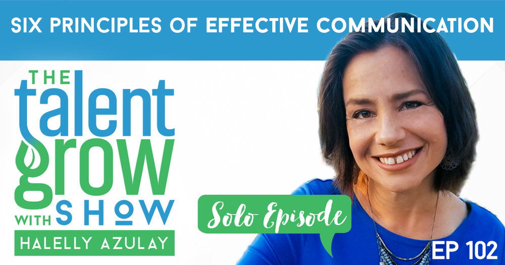 Ep102 Solo Six Principles of Effective Communication on TalentGrow Show with Halelly Azulay
