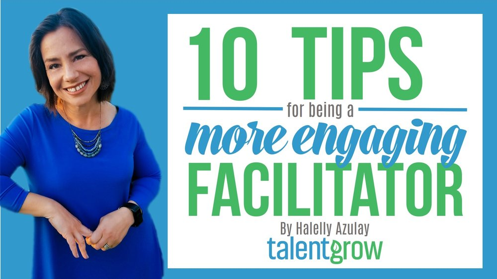 10 TIPS FOR BEING A MORE ENGAGING FACILITATOR by Halelly Azulay TalentGrow 2018 COVER
