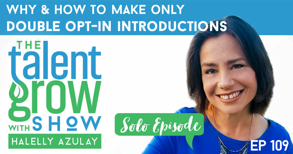 Ep109 Solo Why and How to Make ONly Double Opt In Introductions TalentGrow Show with Halelly Azulay