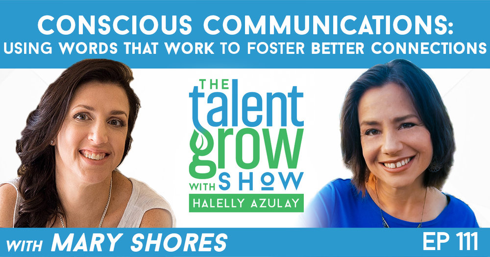 Ep111 Conscious Communications Words That Work Foster Better Connections Mary Shores TalentGrow Show with Halelly Azulay