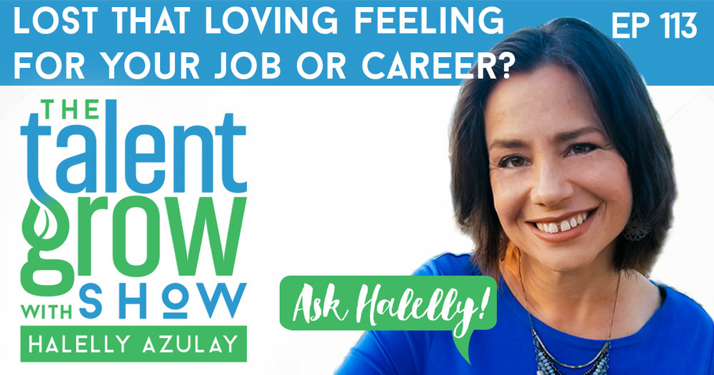 ep113 Ask Halelly Lost that Loving Feeling for your Job or Career TalentGrow Show with Halelly Azulay