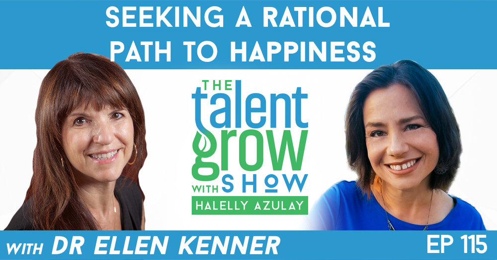 Ep115 Seeking a Rational Path to Happiness Ellen Kenner TalentGrow Show with Halelly Azulay