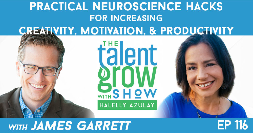 Ep116 James Garrett practical neuroscience hacks TalentGrow Show with Halelly Azulay