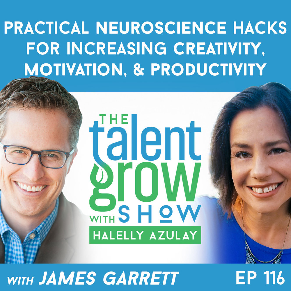 116: practical neuroscience hacks for increasing creativity, motivation, and productivity with James Garrett