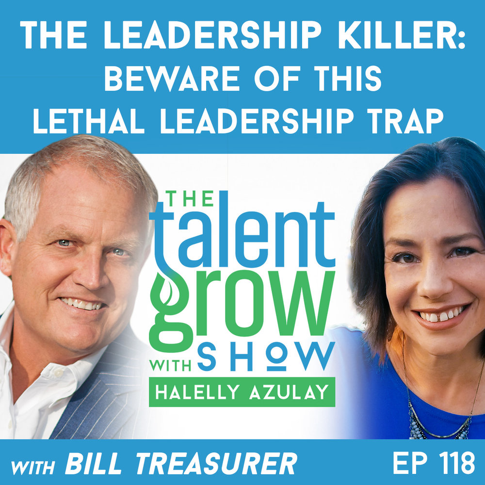 118: The Leadership Killer -- Beware of this Lethal Leadership Trap with Bill Treasurer