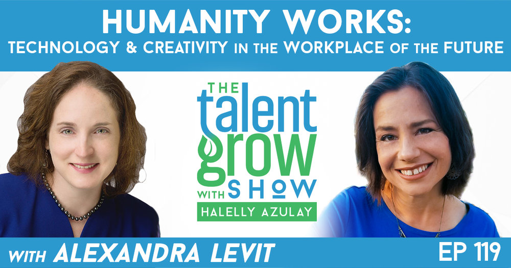 Ep119 Humanity Works Technology Creativity Workplace Future Alexandra Levit TalentGrow Show with Halelly Azulay