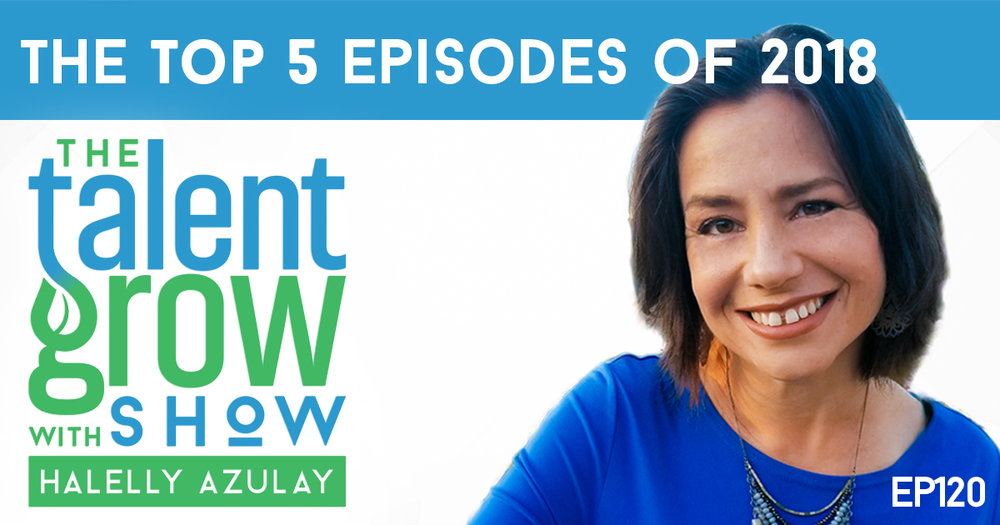 ep120 TOP 5 episodes of 2018 TalentGrow Show with Halelly Azulay