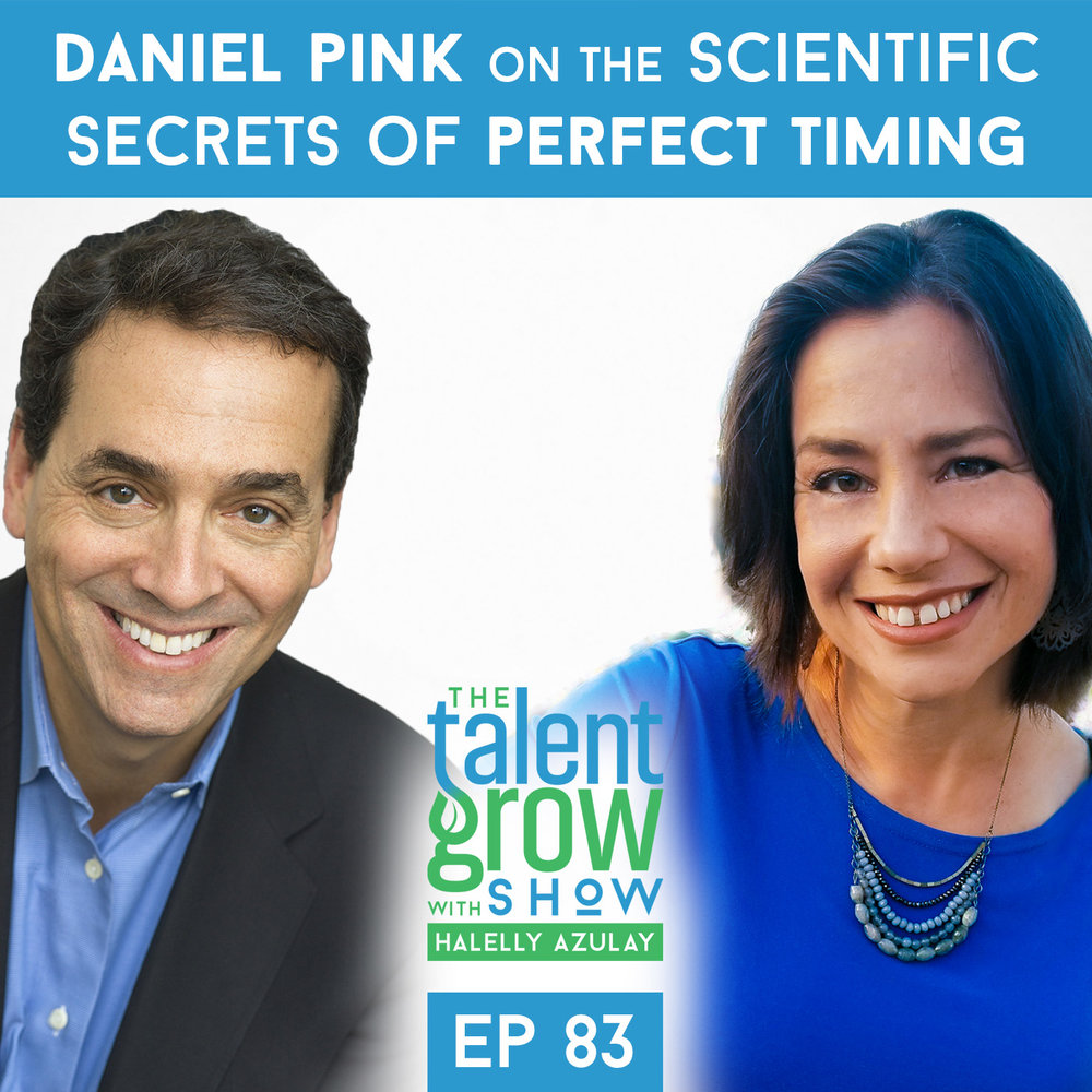 Ep83 Daniel Pink on the Scientific Secrets of Perfect Timing on the TalentGrow Show with Halelly Azulay