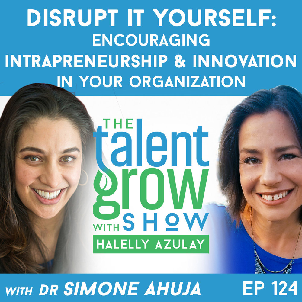 124: Disrupt It Yourself – Encouraging Intrapreneurship and Innovation In Your Organization with Simone Ahuja