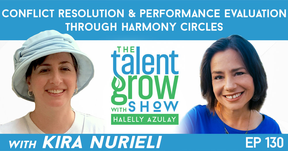 Ep130 Conflict Resolution Performance Evaluations Harmony Circles Kira Nurieli TalentGrow Show with Halelly Azulay