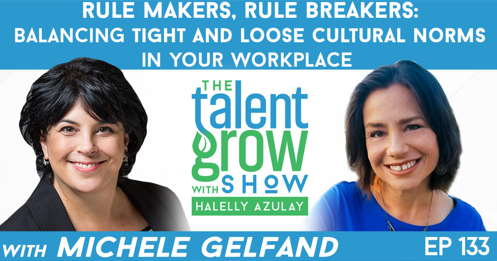 Ep133 Michele Gelfand rule makers rule breakers tight and loose cultural norms workplace TalentGrow Show with Halelly Azulay