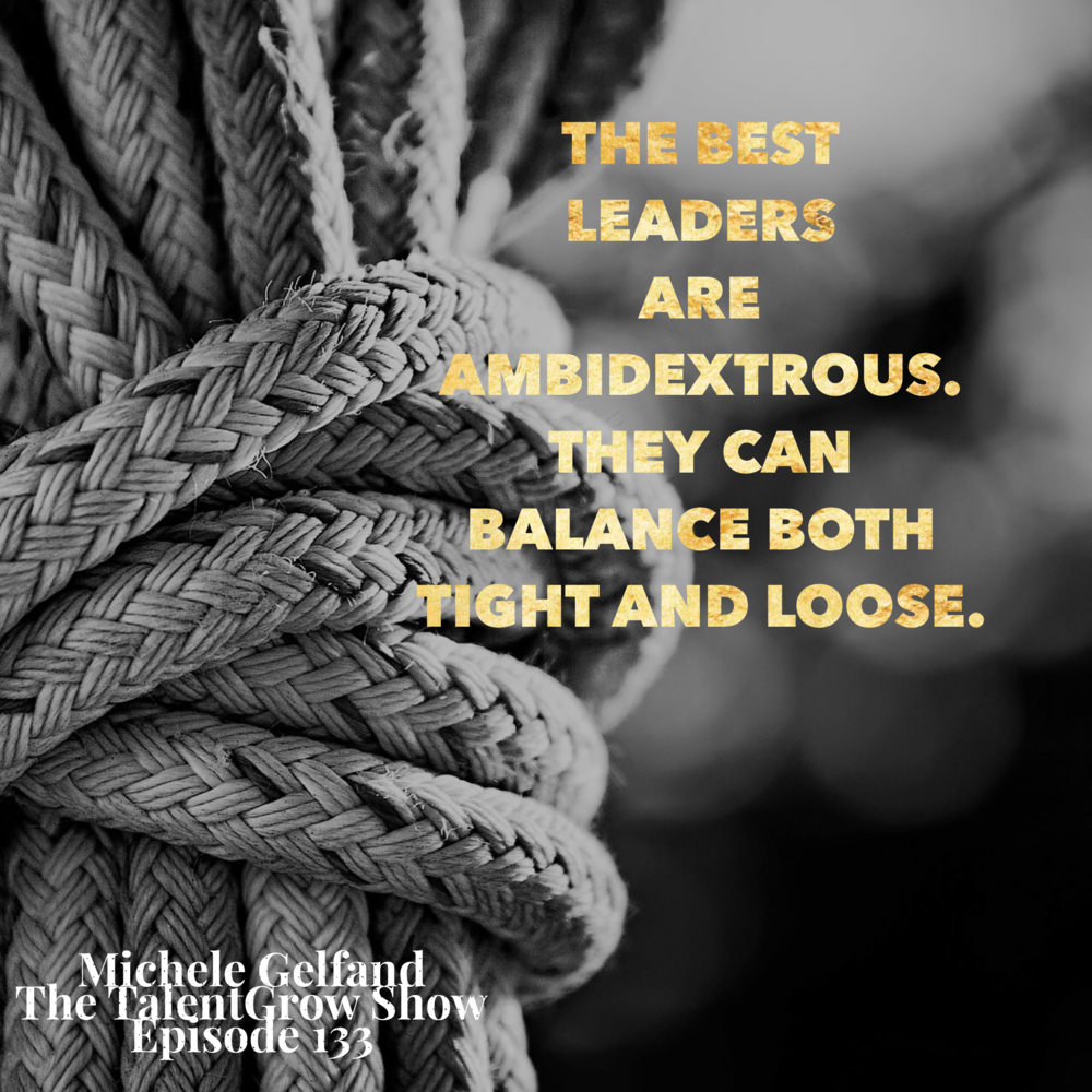 133: Rule Makers, Rule Breakers – Balancing Tight and Loose Cultural Norms in Your Workplace with Michele Gelfand