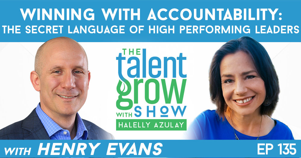 Ep135 Henry Evans Winning with Accountability TalentGrow Show with Halelly Azulay