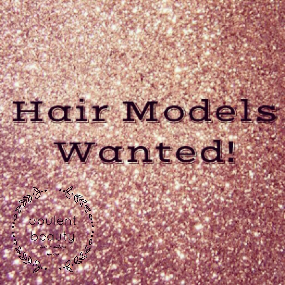 Hair Models wanted! — Opulent Beauty