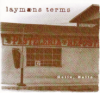 Laymans Terms - Hello, Hello released in 2001.  Available for free download via  Bandcamp .