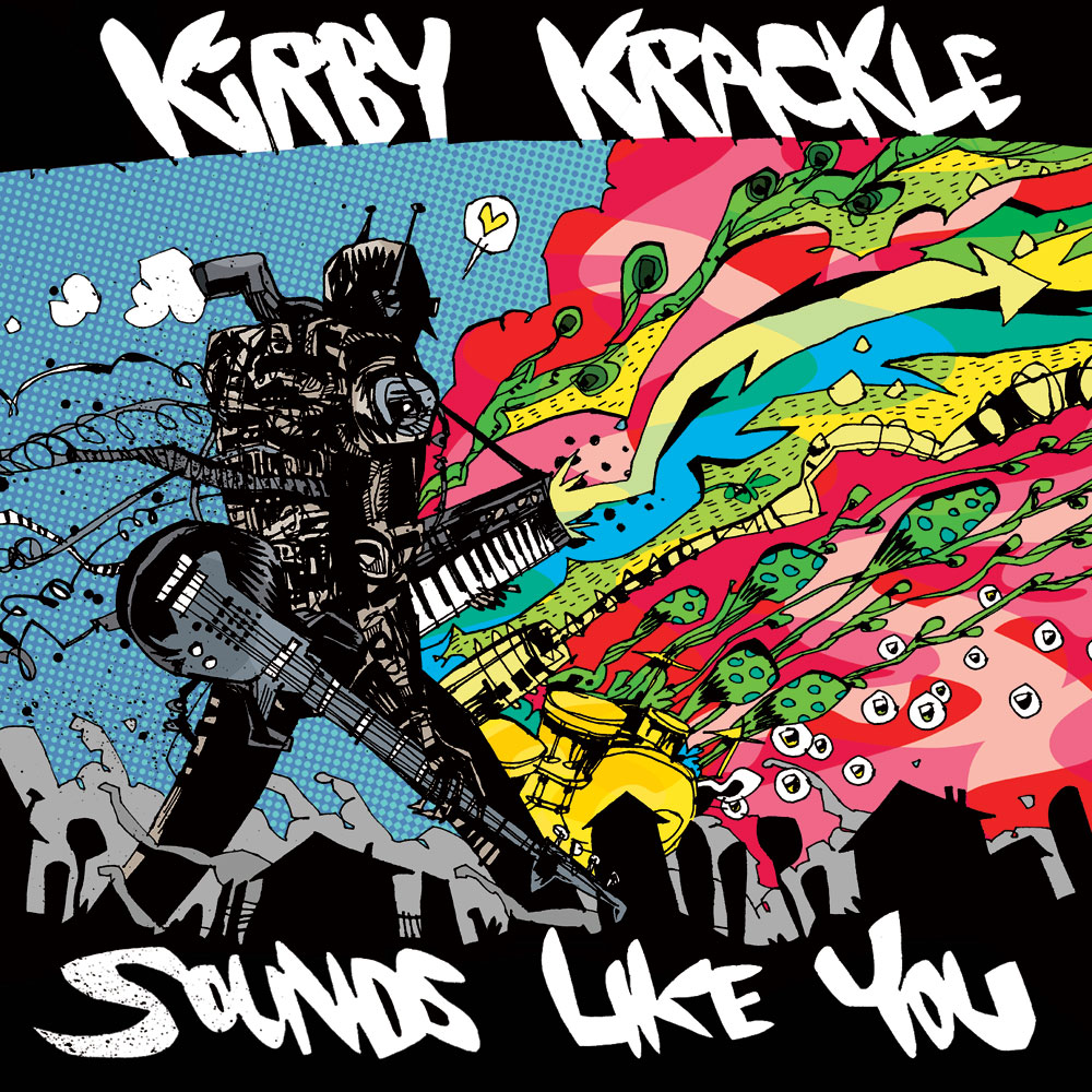 Kirby Krackle - Sounds Like You (2013)  Available on   iTunes and Bandcamp.