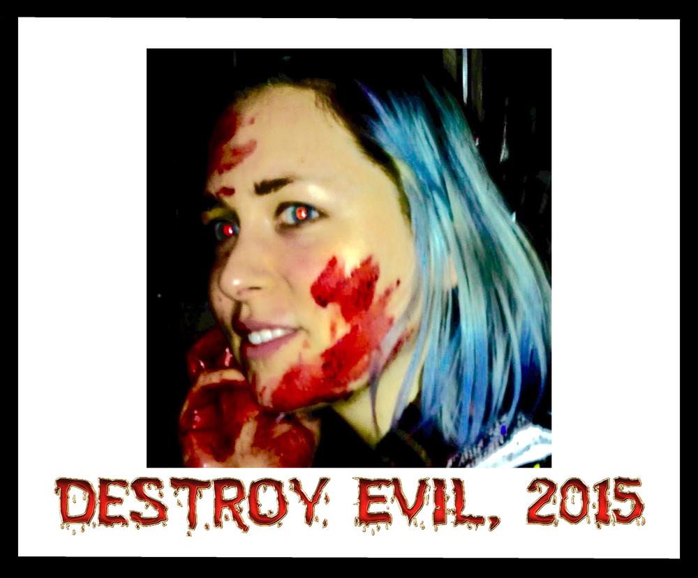 Destroy Evil , 2015  DESTROY EVIL!