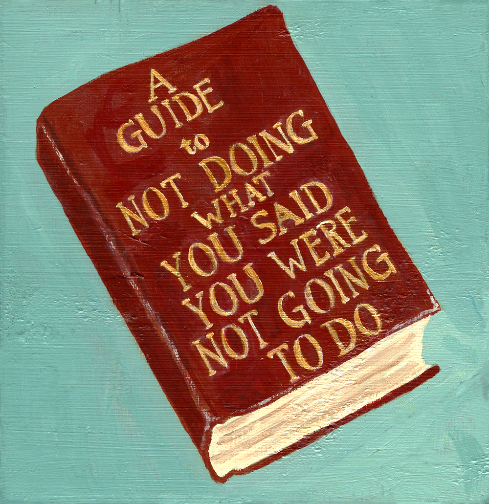 A Guide to Not Doing What You Said You Were Not Going to Do,  available in my  Etsy shop