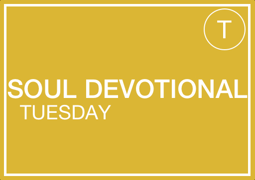 Tuesday - Soul Devotional