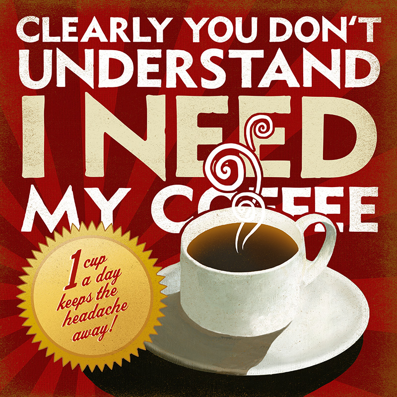 CSteffen-Coffee-Addiction-I-Need-My-Coffee.jpg