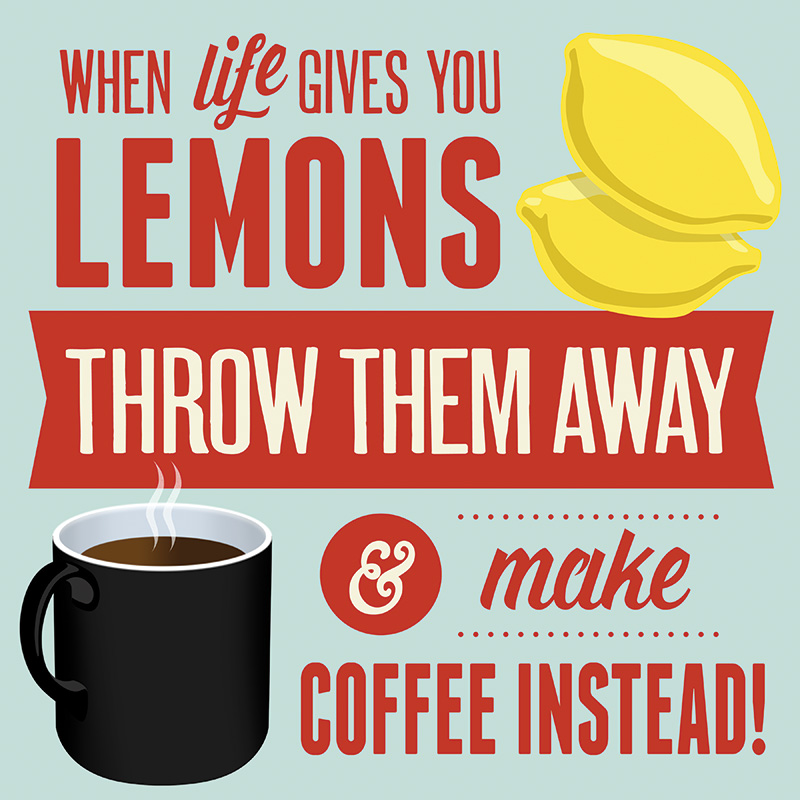 CSteffen-Coffee-Addiction-Life-Gives-Lemons.jpg
