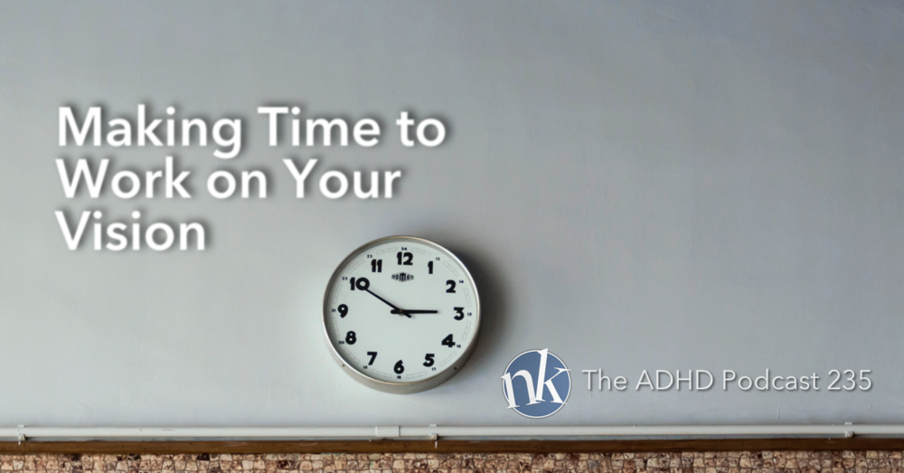 Making Time To Work On Your Vision ADHD