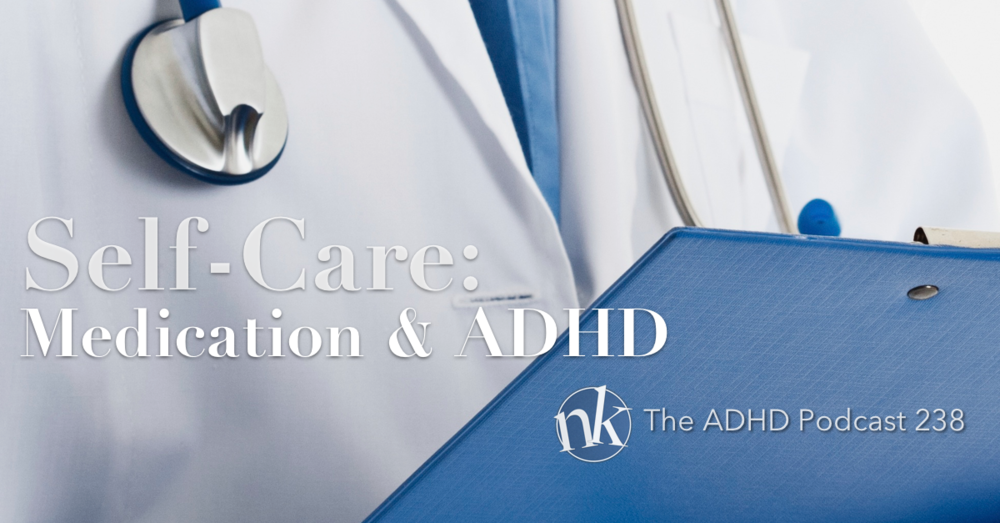 The ADHD Podcast Ep 238 ADHD and Medication