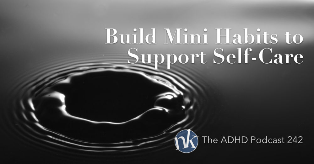 The ADHD Podcast Mini Habits Support Self-Care Episode 242