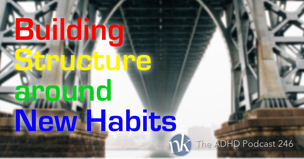 The ADHD Podcast Episode 246 Building Structure around New Habits