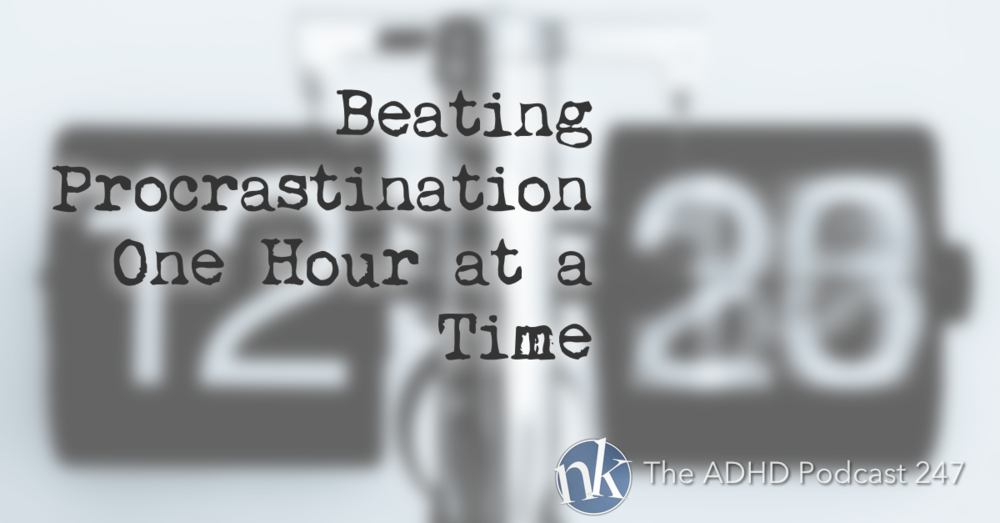 The ADHD Podcast 247 Procrastination