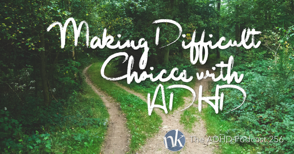 Take Control ADHD Ep 256 Making Difficult Choices