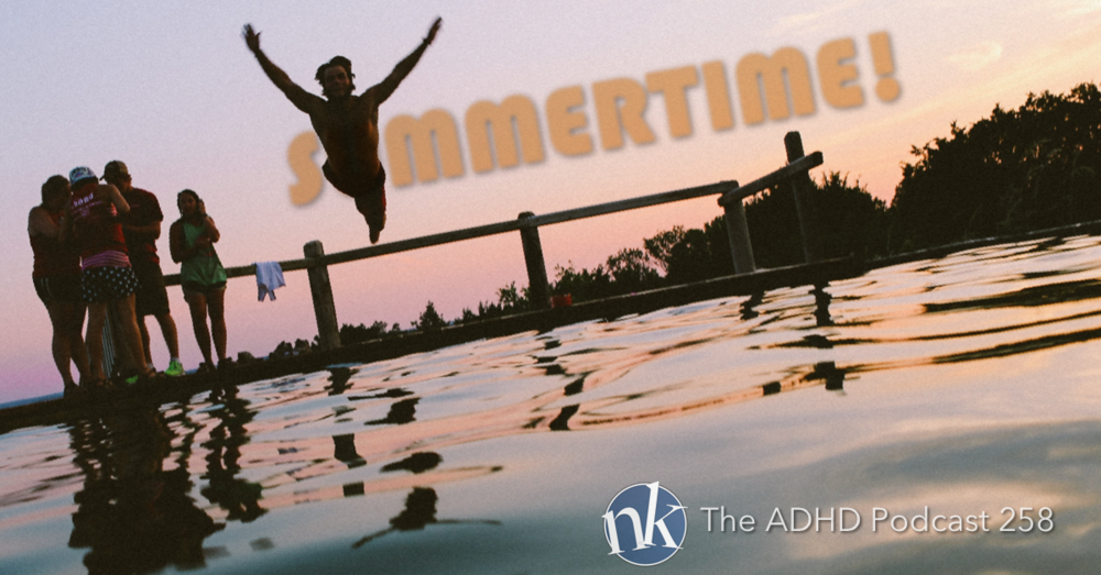 The ADHD Podcast 258 — Summertime