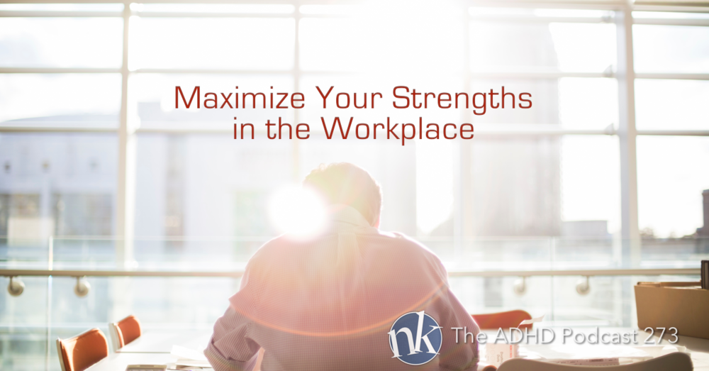 The ADHD Podcast — Maximize Your Strengths at Work