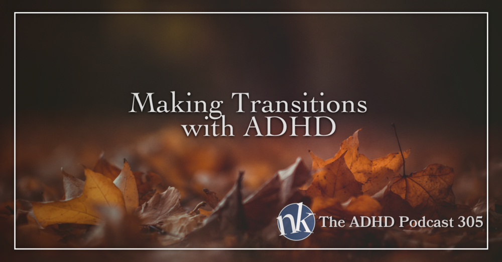 The ADHD Podcast Making Transitions with ADHD