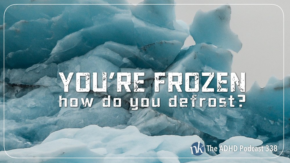 Listen to You're Frozen— How do you defrost on Taking Control: The ADHD Podcast