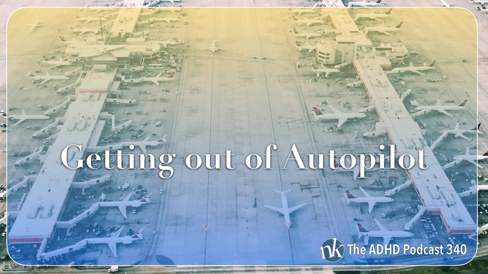 Listen to Getting Out of Autopilot on Taking Control The ADHD Podcast