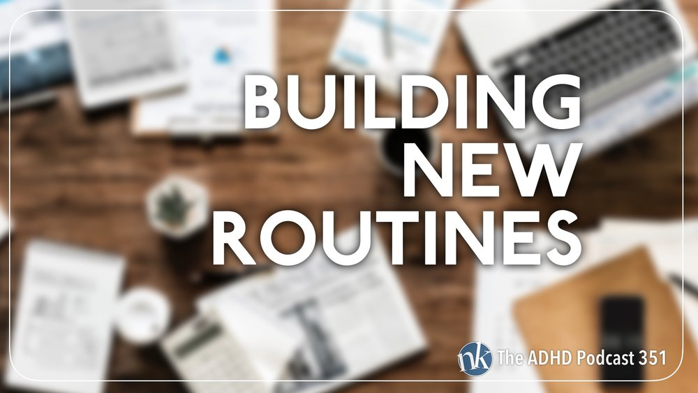 Listen to Building New Routines on The ADHD Podcast