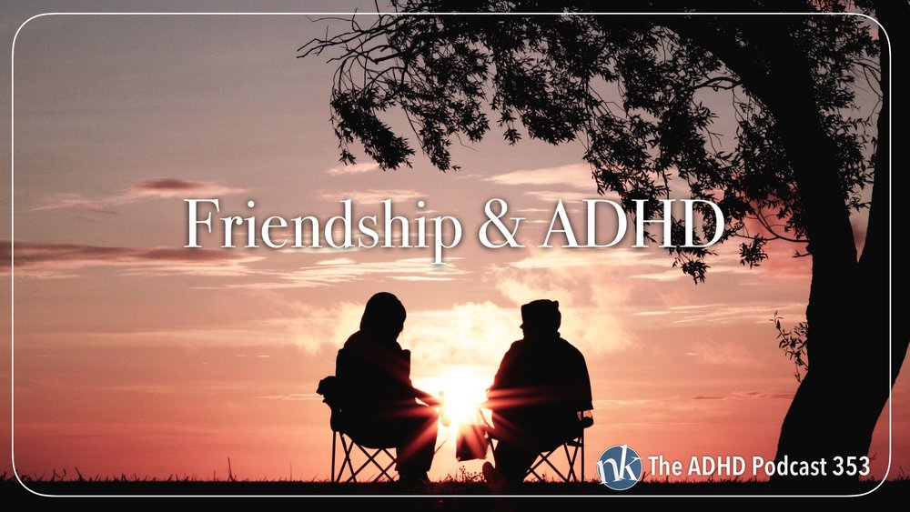Listen to Friendship & ADHD Part 1 on The ADHD Podcast