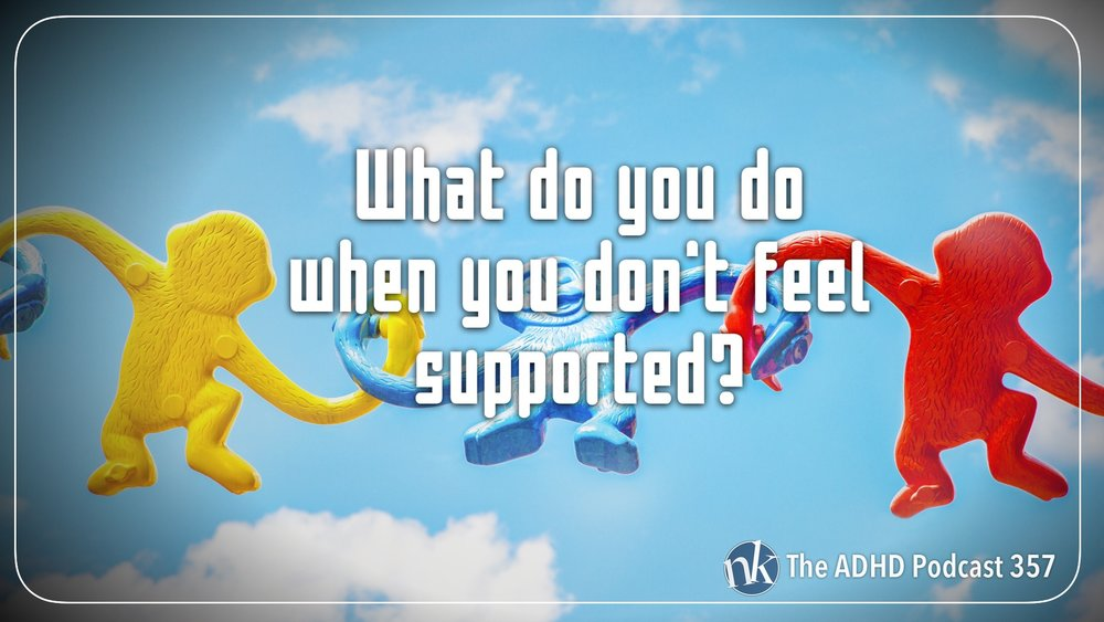 Listen to What do you don when you don't feel supported on Taking Control the ADHD Podcast