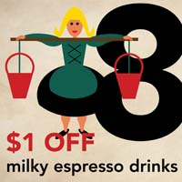 DEC. 17  - 8 MAIDS A MILKING  Get $1 OFF milky espresso drinks at  Vienna Coffee House.